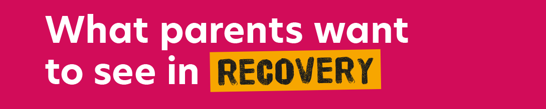 What parents want to see in recovery